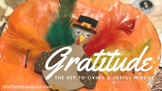Gratitude – The Key to Living a JoyfulMidlife